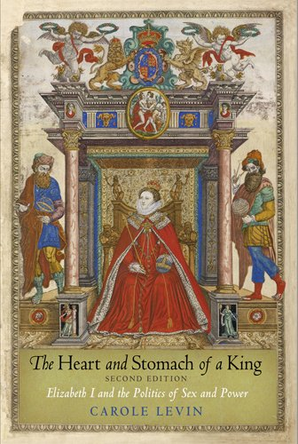 Heart and Stomach of a King Elizabeth I and the Politics of Sex and Power 2nd 2014 edition cover