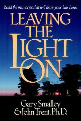 Leaving the Light On Build the Memories That Will Draw Your Kids Home  1994 9780880708401 Front Cover