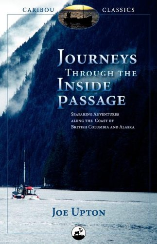 Journeys Through the Inside Passage Seafaring Adventures along the Coast of British Columbia and Alaska  2008 9780882407401 Front Cover