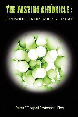 Fasting Chronicle : Growing from Milk 2 Meat  2010 9780982653401 Front Cover