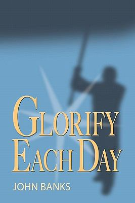 Glorify Each Day   2011 9780983333401 Front Cover
