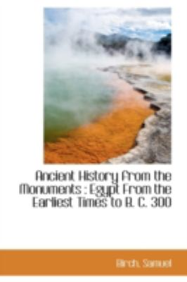 Ancient History from the Monuments Egypt from the Earliest Times to B. C. 300 N/A edition cover