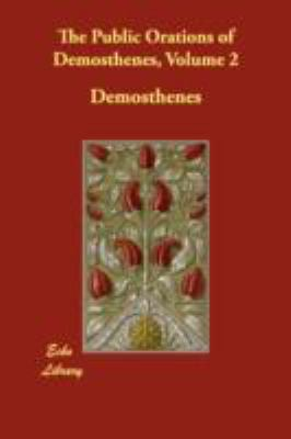 The Public Orations of Demosthenes:   2008 9781406826401 Front Cover