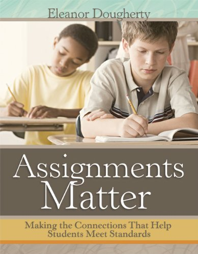 Assignments Matter Making the Connections That Help Students Meet Standards  2012 edition cover