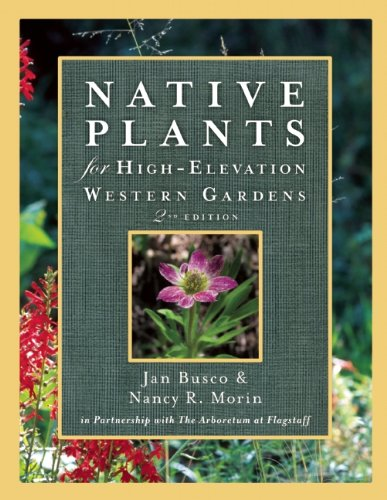 Native Plants for High-Elevation Western Gardens  2nd 9781555917401 Front Cover