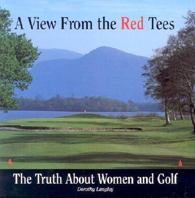 View from the Red Tees The Truth about Women and Golf  1998 9781559724401 Front Cover