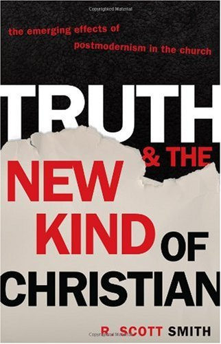 Truth and the New Kind of Christian The Emerging Effects of Postmodernism in the Church  2005 edition cover