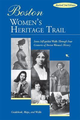 Boston Women's Heritage Trail Seven Self-Guided Walks Through Four Centuries of Boston History (Rev) 3rd 2006 (Revised) 9781933212401 Front Cover