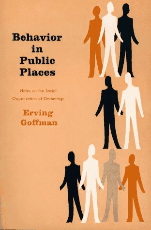 Behavior in Public Places Notes on the Social Organization of Gatherings  1966 edition cover