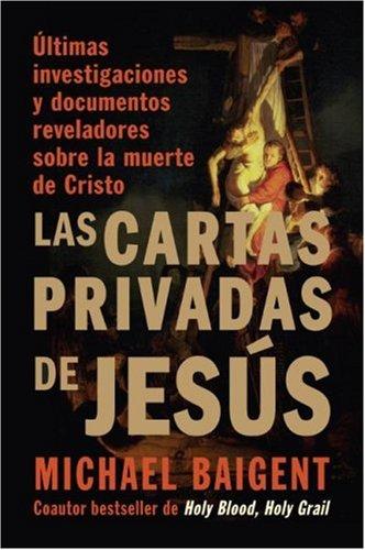 Cartas Privadas de Jes�s �ltimas Investigaciones y Documentos Reveladores Sobre la Muerte de Cristo N/A 9780061351402 Front Cover