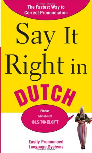 Say It Right in Dutch The Fastest Way to Correct Pronunciation  2010 9780071701402 Front Cover