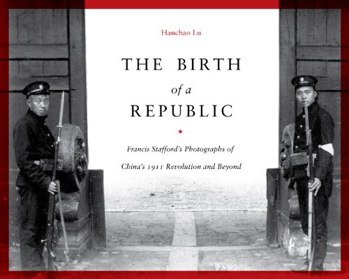 Birth of a Republic Francis Stafford's Photographs of China's 1911 Revolution and Beyond  2009 edition cover