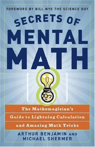 Secrets of Mental Math The Mathemagician's Guide to Lightning Calculation and Amazing Math Tricks  2006 9780307338402 Front Cover