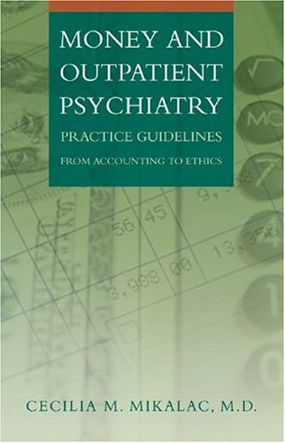 Money and Outpatient Psychiatry Practice Guidelines from Accounting to Ethics  2005 edition cover