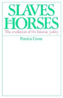 Slaves on Horses The Evolution of the Islamic Polity  2002 9780521529402 Front Cover