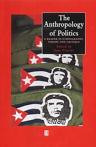 Anthropology of Politics A Reader in Ethnography, Theory, and Critique  2002 edition cover