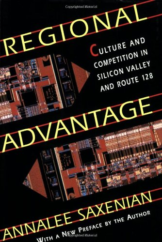 Regional Advantage Culture and Competition in Silicon Valley and Route 128 2nd 1996 edition cover