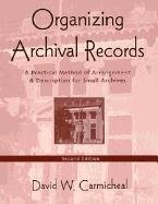 Organizing Archival Records A Practical Method of Arrangement and Description for Small Archives 2nd 2003 (Revised) 9780759104402 Front Cover