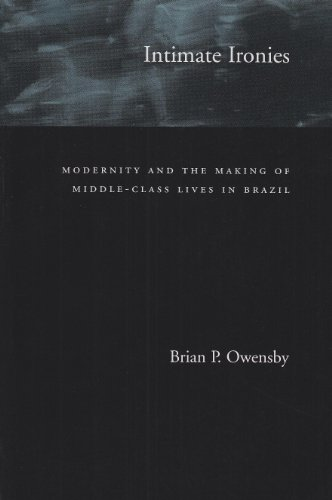 Intimate Ironies Modernity and the Making of Middle-Class Lives in Brazil  1999 9780804743402 Front Cover