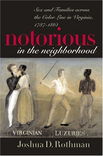 Notorious in the Neighborhood Sex and Families Across the Color Line in Virginia, 1787-1861  2003 edition cover