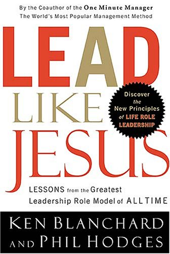 Lead Like Jesus Lessons from the Greatest Leadership Role Model of All Time  2006 edition cover