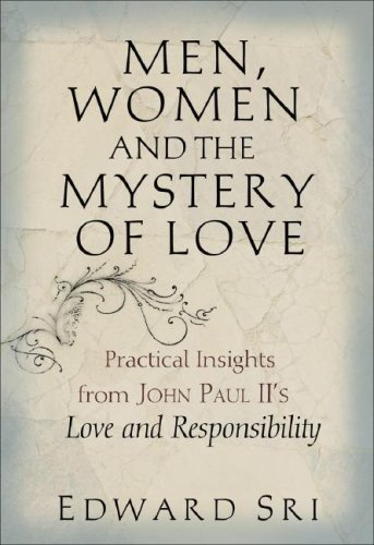 Men, Women and the Mystery of Love Practical Insights from John Paul II's Love and Responsibility  2007 edition cover