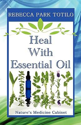 Heal with Essential Oil Nature's Medicine Cabinet N/A edition cover