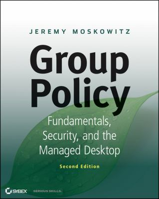 Group Policy Fundamentals, Security, and the Managed Desktop 2nd 2013 9781118289402 Front Cover