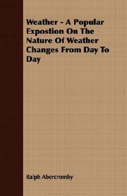 Weather - a Popular Expostion on the Nature of Weather Changes from Day to Day  N/A 9781406775402 Front Cover