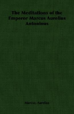 Meditations of the Emperor Marcus Aurelius Antoninus N/A 9781406788402 Front Cover