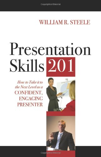 Presentation Skills 201 How to Take It to the Next Level As a Confident, Engaging Presenter  2009 edition cover