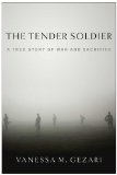 Tender Soldier A True Story of War and Sacrifice N/A edition cover