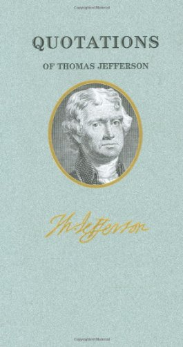 Quotations of Thomas Jefferson  N/A 9781557099402 Front Cover