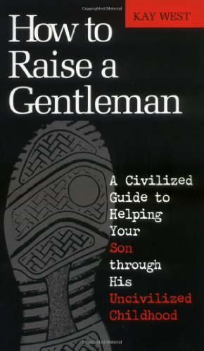 How to Raise a Gentleman A Civilized Guide to Helping Your Son Through His Uncivilized Childhood  2001 9781558539402 Front Cover
