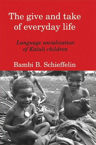 Give and Take of Everyday Life Language Socialization of Kaluli Children 2nd 2005 edition cover