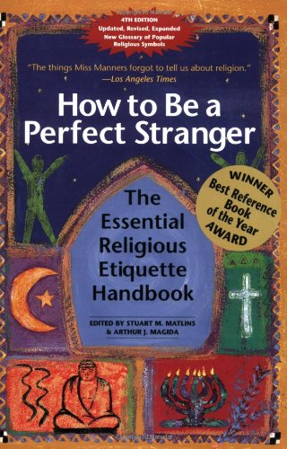 How to Be a Perfect Stranger The Essential Religious Etiquette Handbook 4th 2006 edition cover