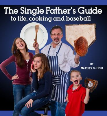 Single Father's Guide to Life, Cooking and Baseball  N/A 9781933608402 Front Cover