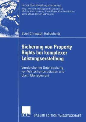 Sicherung Von Property Rights Bei Komplexer Leistungserstellung Vergleichende Untersuchung Von Wirtschaftsmediation und Claim Management  2005 9783824483402 Front Cover