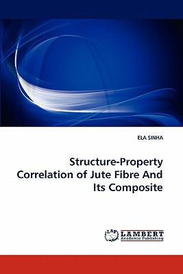 Structure-Property Correlation of Jute Fibre and Its Composite N/A 9783838398402 Front Cover