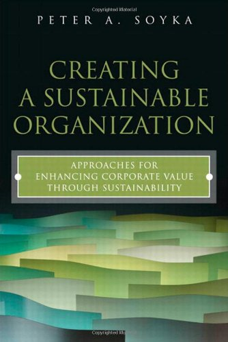 Creating a Sustainable Organization Approaches for Enhancing Corporate Value Through Sustainability  2012 (Revised) 9780132874403 Front Cover