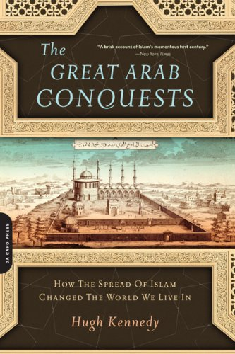 Great Arab Conquests How the Spread of Islam Changed the World We Live In N/A 9780306817403 Front Cover
