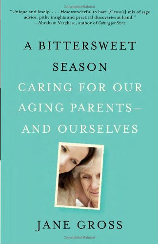 Bittersweet Season Caring for Our Aging Parents--And Ourselves N/A edition cover