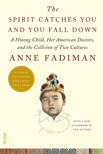 Spirit Catches You and You Fall Down A Hmong Child, Her American Doctors, and the Collision of Two Cultures  2012 9780374533403 Front Cover