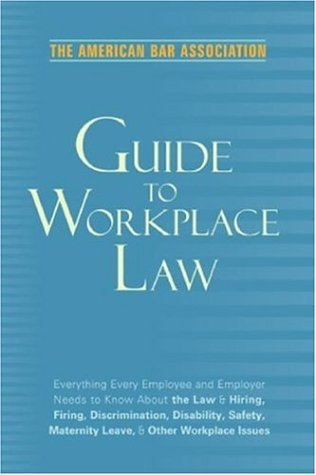 American Bar Association Guide to Workplace Law Everything Every Employer and Employee Needs to Know about the Law and Hiring, Firing, Discrimination, Disability, Maternity Leave, and Other Workplace Issues 2nd 2006 (Large Type) edition cover
