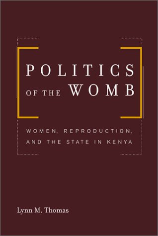 Politics of the Womb Women, Reproduction, and the State in Kenya  2003 edition cover
