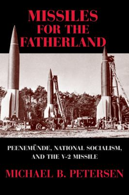 Missiles for the Fatherland Peenem�nde, National Socialism, and the V-2 Missile  2011 9780521283403 Front Cover
