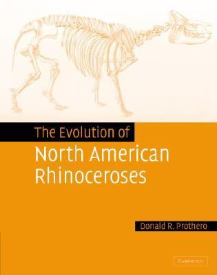 Evolution of North American Rhinoceroses   2004 9780521832403 Front Cover