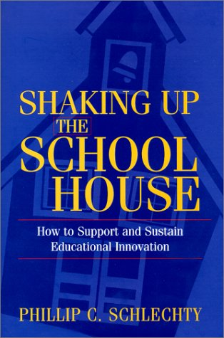 Shaking up the Schoolhouse How to Support and Sustain Educational Innovation  2000 9780787955403 Front Cover