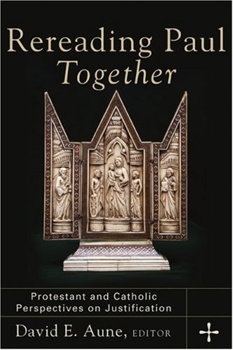 Rereading Paul Together Protestant and Catholic Perspectives on Justification  2006 edition cover