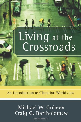 Living at the Crossroads An Introduction to Christian Worldview  2008 edition cover